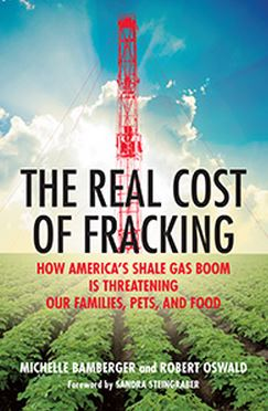 2014 Bamberger and Oswald The Real Cost of Fracking How America's Shale Gas Boom is Threatening Our Families Pets and Food
