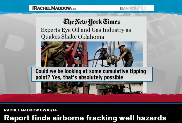 2014 02 18 Rachel Maddow on Big Oil Bad Air report and fracing cumulative tipping point