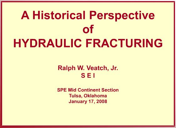 2008 01 17 Historical perspective of Hydraulic Fracturing Ralph W. Veatch Jr SEI